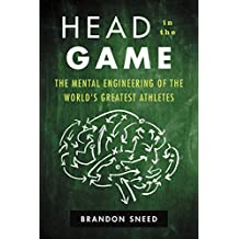 Head in the Game: The Mental Engineering of the World's Greatest Athletes (English Edition)