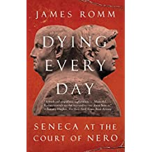 Dying Every Day: Seneca at the Court of Nero (English Edition)