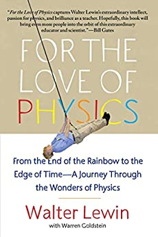 """""""For the Love of Physics: From the End of the Rainbow to the Edge Of Time - A Journey Through the Wonders of Physics (English Edition)"""",作者:[Walter Lewin]"""