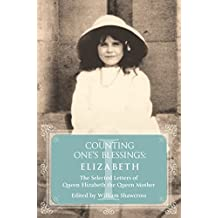 Elizabeth: The Selected Letters of Queen Elizabeth the Queen Mother: Part 1 (Counting One's Blessings) (English Edition)