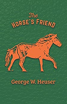 """""""The Horse's Friend (English Edition)"""",作者:[Heuser, George W.]"""