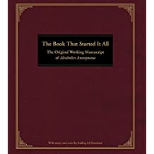 The Book That Started It All: The Original Working Manuscript of Alcoholics Anonymous (English Edition)