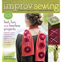 Improv Sewing: A Freeform Approach to Creative Techniques; 101 Fast, Fun, and Fearless Projects: Dresses, Tunics, Scarves, Skirts, Accessories, Pillows, Curtains, and More (English Edition)