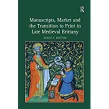 Manuscripts, Market and the Transition to Print in Late Medieval Brittany (English Edition)