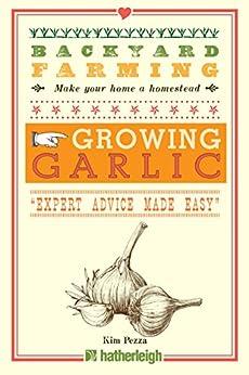 """Backyard Farming: Growing Garlic: The Complete Guide to Planting, Growing, and Harvesting Garlic. (English Edition)"",作者:[Pezza, Kim]"