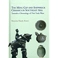 The Ming Gap and Shipwreck Ceramics in Southeast Asia: Towards a Chronology of Thai Trade Ware