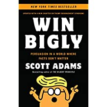 Win Bigly: Persuasion in a World Where Facts Don't Matter (English Edition)