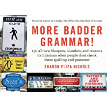 More Badder Grammar!: 150 All-New Bloopers, Blunders, and Reasons Its Hilarious When People Dont Check There Spelling and Grammer (English Edition)