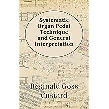 Systematic Organ Pedal Technique and General Interpretation (English Edition)