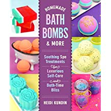 Homemade Bath Bombs & More: Soothing Spa Treatments for Luxurious Self-Care and Bath-Time Bliss (English Edition)