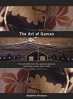"""""""The Art of Gaman: Arts and Crafts from the Japanese American Internment Camps 1942-1946 (English Edition)"""",作者:[Hirasuna, Delphine]"""