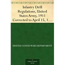 Infantry Drill Regulations, United States Army, 1911 Corrected to April 15, 1917 (Changes Nos. 1 to 19) (English Edition)