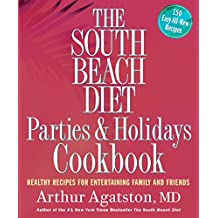 The South Beach Diet Parties and Holidays Cookbook: Healthy Recipes for Entertaining Family and Friends (English Edition)