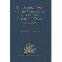 The Second Part of the Chronicle of Peru by Pedro de Cieza de León (Hakluyt Society, First Series) (English Edition)