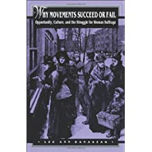 Why Movements Succeed or Fail: Opportunity, Culture, and the Struggle for Woman Suffrage (Princeton Studies in American Politics: Historical, International, ... Perspectives (52)) (English Edition)