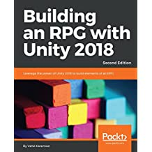 Building an RPG with Unity 2018: Leverage the power of Unity 2018 to build elements of an RPG., 2nd Edition (English Edition)