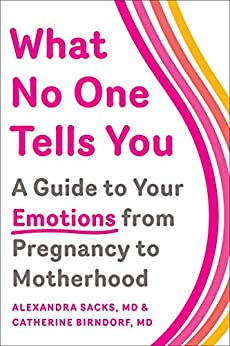 """What No One Tells You: A Guide to Your Emotions from Pregnancy to Motherhood (English Edition)"",作者:[Alexandra Sacks, Catherine Birndorf]"