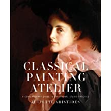 Classical Painting Atelier: A Contemporary Guide to Traditional Studio Practice (English Edition)