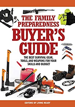 """The Family Preparedness Buyer's Guide: The Best Survival Gear, Tools, and Weapons for Your Skills and Budget (English Edition)"",作者:[Living Ready Magazine Editors]"