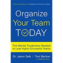 Organize Your Team Today: The Mental Toughness Needed to Lead Highly Successful Teams (English Edition)