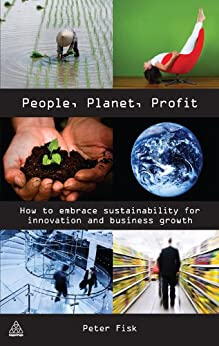 """""""People Planet Profit: How to Embrace Sustainability for Innovation and Business Growth (English Edition)"""",作者:[Fisk, Peter]"""