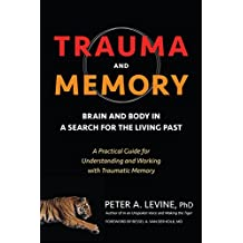 Trauma and Memory: Brain and Body in a Search for the Living Past: A Practical Guide for Understanding and Working with Traumatic Memory (English Edition)