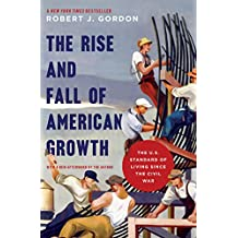 The Rise and Fall of American Growth: The U.S. Standard of Living since the Civil War (The Princeton Economic History of the Western World Book 70) (English Edition)