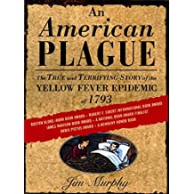 An American Plague: The True and Terrifying Story of the Yellow Fever Epidemic of 1793 (Newbery Honor Book) (English Edition)