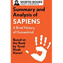 Summary and Analysis of Sapiens: A Brief History of Humankind: Based on the Book by Yuval Noah Harari (Smart Summaries) (English Edition)