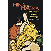Mind over Magma: The Story of Igneous Petrology (English Edition)