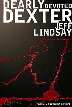 """Dearly Devoted Dexter (English Edition)"",作者:[Lindsay, Jeff]"