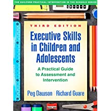 Executive Skills in Children and Adolescents, Third Edition: A Practical Guide to Assessment and Intervention (The Guilford Practical Intervention in the Schools Series) (English Edition)