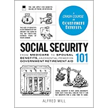 Social Security 101: From Medicare to Spousal Benefits, an Essential Primer on Government Retirement Aid (Adams 101) (English Edition)