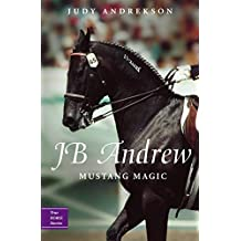 JB Andrew: Mustang Magic (True Horse Stories) (English Edition)