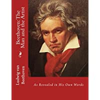 Beethoven the Man and the Artist: As Revealed in His Own Words