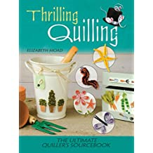 Thrilling Quilling: The Ultimate Quiller's Sourcebook (English Edition)