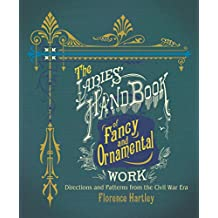 The Ladies' Hand Book of Fancy and Ornamental Work: Directions and Patterns from the Civil War Era (Dover Books on Knitting and Crochet) (English Edition)