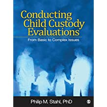Conducting Child Custody Evaluations: From Basic to Complex Issues (English Edition)