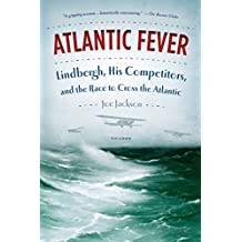 Atlantic Fever: Lindbergh, His Competitors, and the Race to Cross the Atlantic (English Edition)