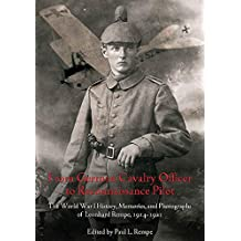 From German Cavalry Officer to Reconnaissance Pilot: The World War I History, Memories, and Photographs of Leonhard Rempe, 1914-1921 (English Edition)
