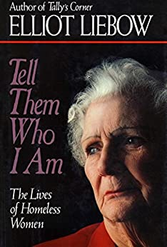 """Tell Them Who I Am: Lives of Homeless Women (English Edition)"",作者:[Liebow, Elliot]"