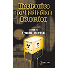 Electronics for Radiation Detection (Devices, Circuits, and Systems) (English Edition)