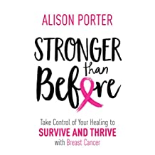 Stronger Than Before: Take Charge of Your Healing to Survive and Thrive with Breast Cancer (English Edition)