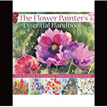 The Flower Painters Essential Handbook: How to Paint 50 Beautiful Flowers in Watercolor (English Edition)