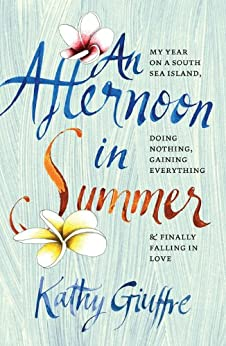 """""""An Afternoon in Summer: My Year on a South Sea Island, Doing Nothing, Gaining Everything, and Finally Falling in Love (English Edition)"""",作者:[Giuffre, Kathy]"""