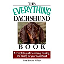 The Everything Daschund Book: A Complete Guide To Raising, Training, And Caring For Your Daschund (Everything®) (English Edition)