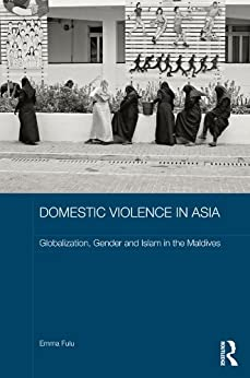 """""""Domestic Violence in Asia: Globalization, Gender and Islam in the Maldives (ASAA Women in Asia Series) (English Edition)"""",作者:[Fulu, Emma]"""