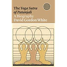 The Yoga Sutra of Patanjali: A Biography (Lives of Great Religious Books Book 43) (English Edition)