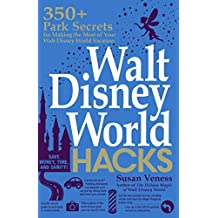 Walt Disney World Hacks: 350+ Park Secrets for Making the Most of Your Walt Disney World Vacation (Hidden Magic) (English Edition)