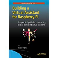 Building a Virtual Assistant for Raspberry Pi: The practical guide for constructing a voice-controlled virtual assistant